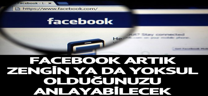 Facebook'tan yeni hamle! Artık zengin ya da yoksul olduğunuzu anlayabilecek!