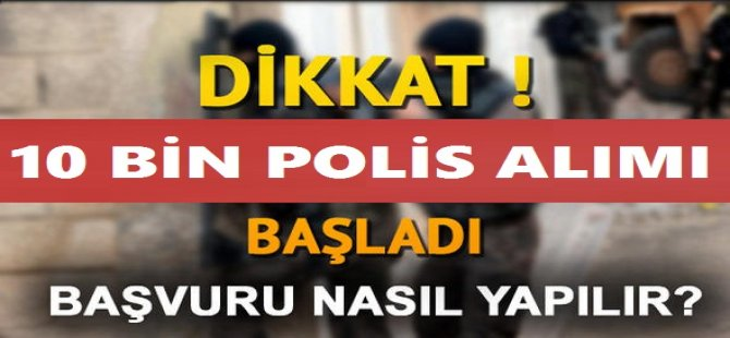 9 bin erkek 1000 kadın Polis alımı BAŞVURULAR BAŞLADI