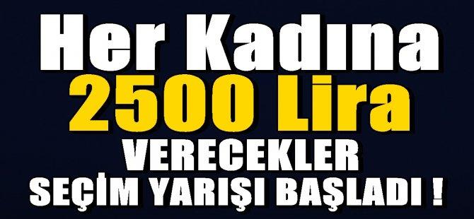 Her kadına 2500 lira verecekler! Seçim yarışı başladı !
