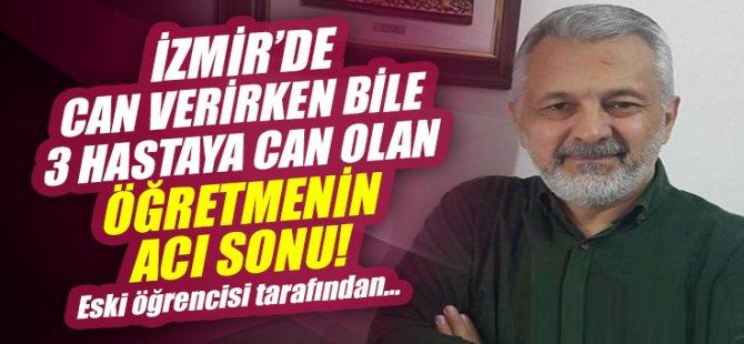 İzmir'de can verirken bile 3 hastaya can veren öğretmenin acı ölümü!.