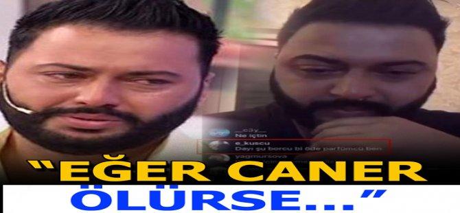 """Caner Toygar ile ilgili dikkat çeken açıklama! """"Eğer Caner ölürse..."""""""