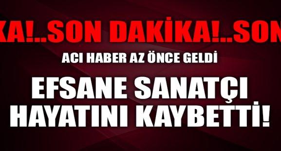Son dakika! EFSANE SANATÇI HAYATINI KAYBETTİ!..