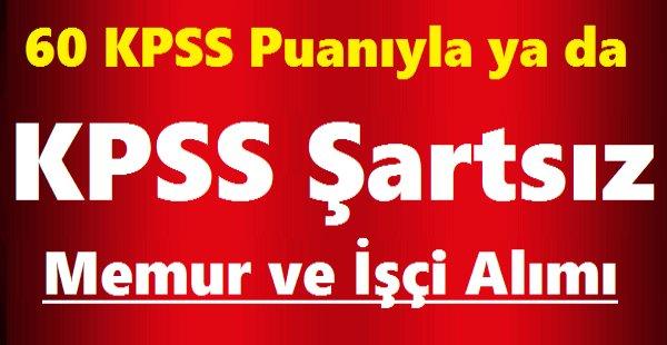 60 KPSS Puanıyla ya da KPSS Şartsız Memur ve İşçi Alımı