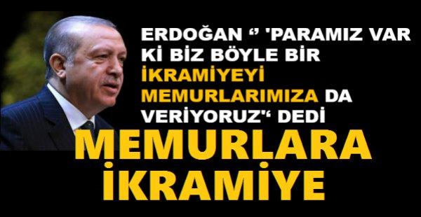 Cumhurbaşkanı Erdoğan Memurlara İkramiye Veriyoruz
