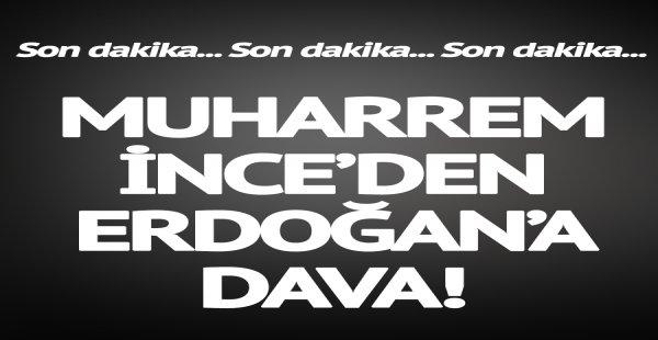 SON DAKİKA! Muharrem İnce'den Recep Tayyip Erdoğan'a dava