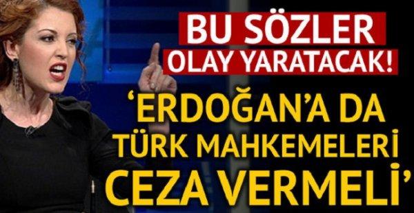 Erdoğan'a da Türk mahkemeleri ceza vermeli..'