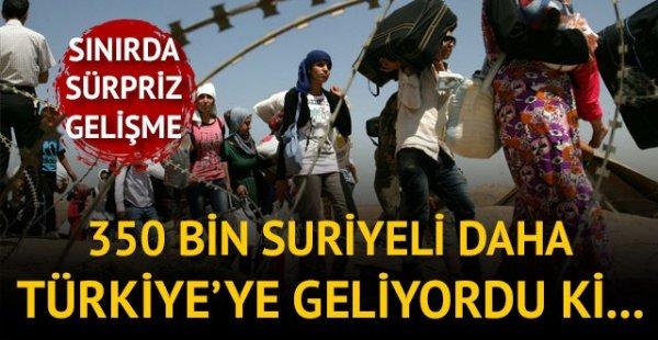 350 Bin Suriyeli Daha Türkiye'ye Geliyordu Ki