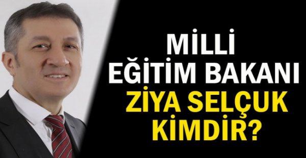 Milli Eğitim Bakanı Ziya Selçuk kimdir?