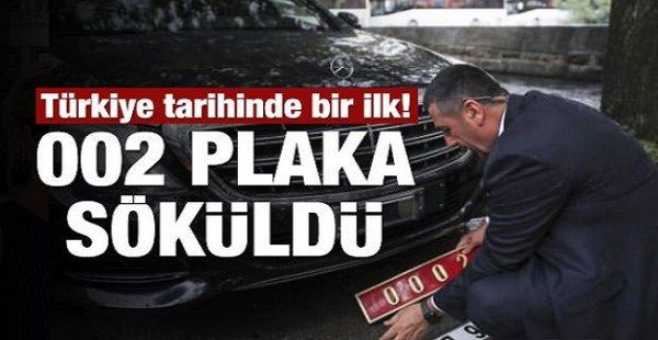 Türkiye tarihinde bir ilk! 002 plakası söküldü!