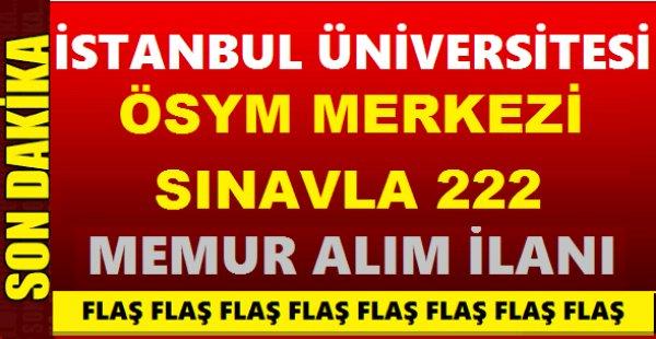 İstanbul Üniversitesi OSYM KPSS puan üstünlüğüyle 222 memur alımı yapacak
