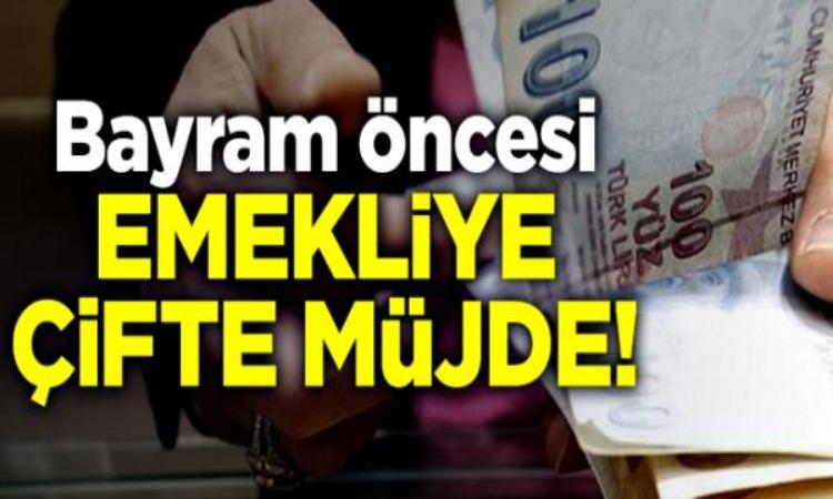 EMEKLİLERE BAYRAM ÖNCESİ ÇİFTE MÜJDE!