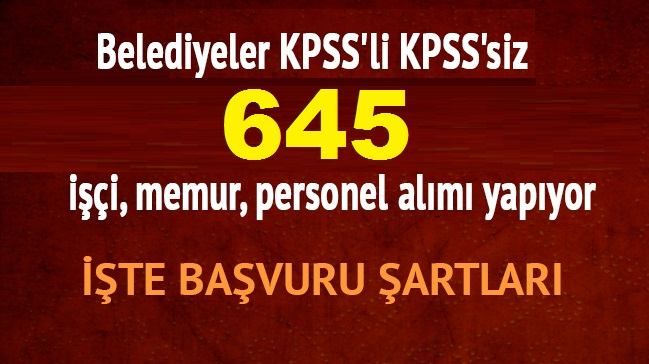 Belediyeler KPSS'li KPSS'siz 645 işçi memur personel alım yapıyor
