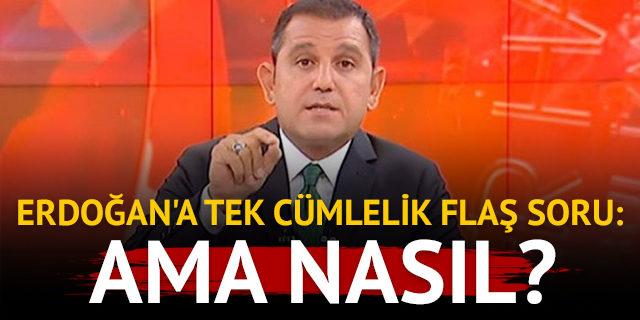 Fatih Portakal'dan Erdoğan'a tek cümlelik soru!