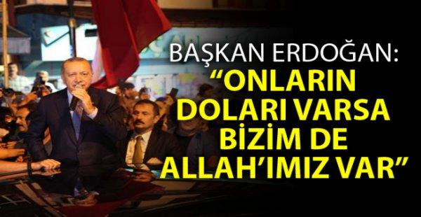 Erdoğan Dolar Mesajı: Onların dolarları varsa bizim de Allah'ımız var.
