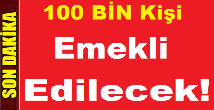100 BİN Kişi emekli Edilecek!