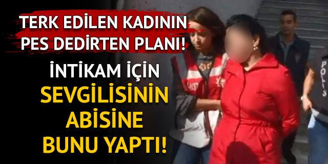 İstanbul'da terk edilen kadın intikamı