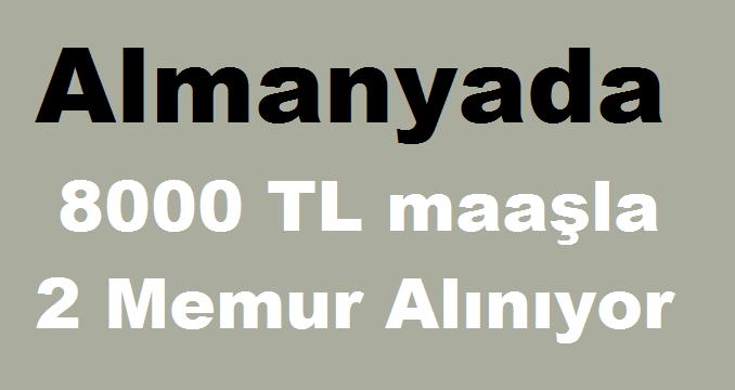Almanyada 8000 TL maaşla 2 Memur Alınıyor