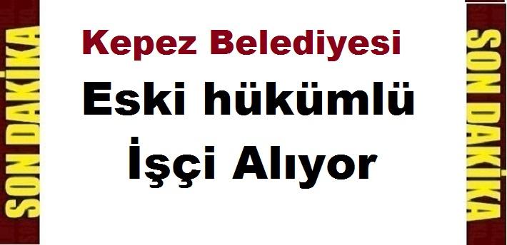Kepez Belediyesi Eski hükümlü İşçi Alıyor
