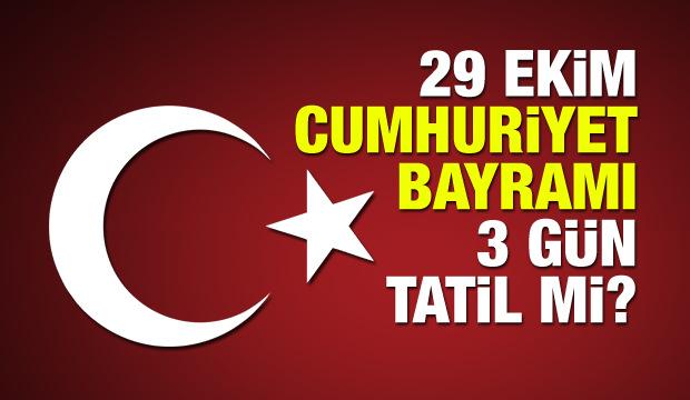 29 Ekim Cumhuriyet Bayramı 3 gün resmi tatil