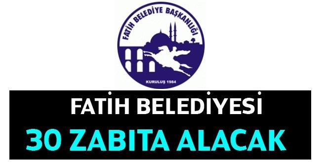 Fatih Belediyesi 30 kişi Zabıta Alıyor