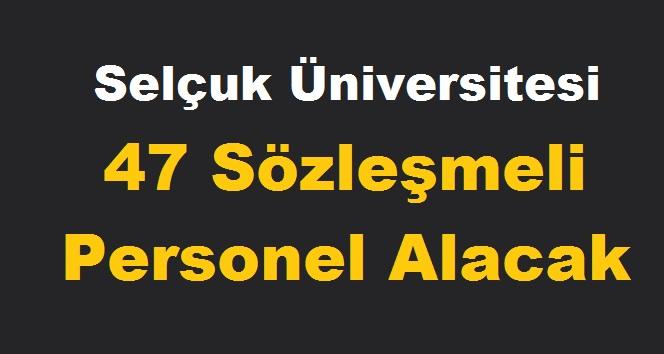 Selçuk Üniversitesi 47 Sözleşmeli Personel  ALIYOR