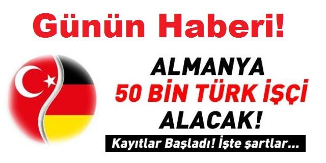 Flaş! Almanya 50 Bin Türk İşçi Alacak! Başvuru Şartları