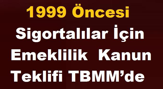 1999 Öncesi Sigortalılar İçin Emeklilik Düzenleme Kanun Teklifi TBMM'de