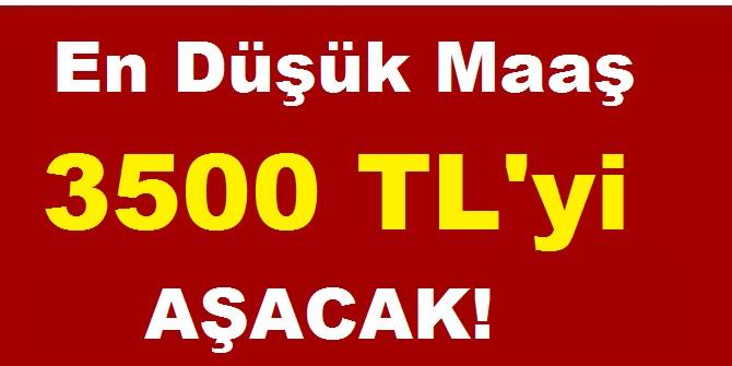 En Düşük Maaş 3500 TL'yi Aşacak!