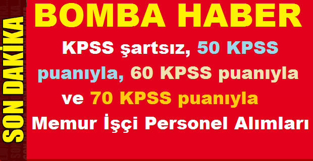 KPSS şartsız, 50 KPSS puanıyla, 60 KPSS puanıyla ve 70 KPSS puanıyla Memur İşçi Personel Alımları