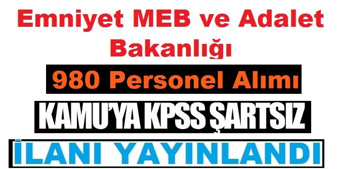 EGM ve MEB Ve Adalet Bakanlığı 980 Personel Alımı İçin İlan Yayımladı