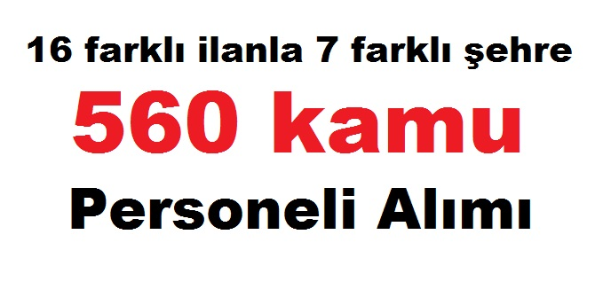 16 farklı ilanla ve 7 farklı şehre KPSS olmadan 560 kamu personeli alımı