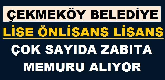 Çekmeköy Belediyesi Lise Önlisans Lisans Zabıta Memuru Alım İlanı