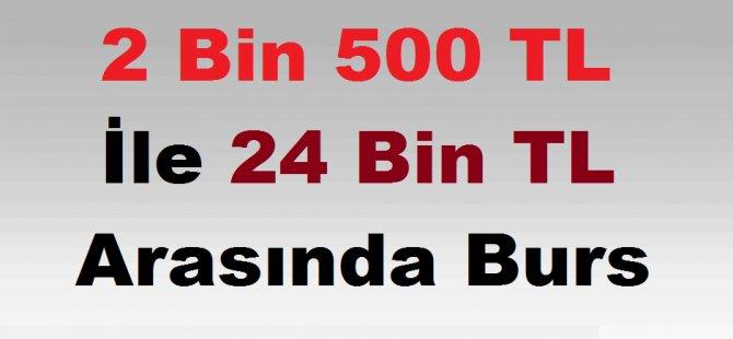 2 Bin 500 TL İle 24 Bin TL Arasında Burs Verilecek