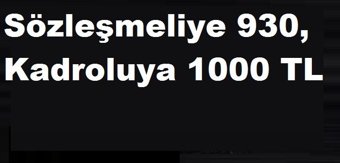SözleşmeliÖğretmene 930, Kadroluya Bin Lira