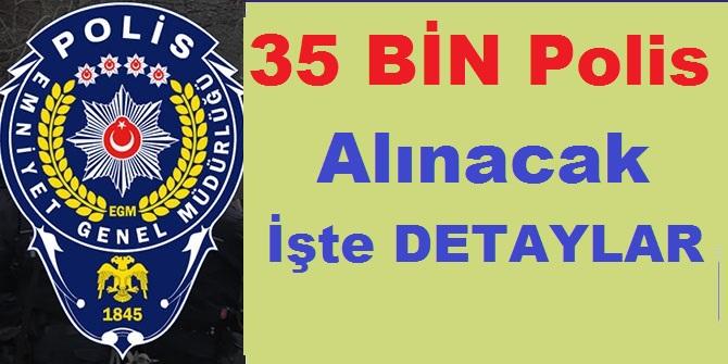 35.000 Polis Alınacak İşte Detaylar