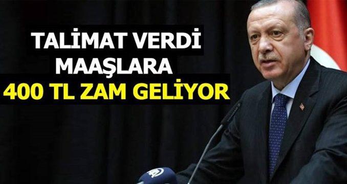 Erdoğan talimat verdi maaşlar 400 lira arttırılacak
