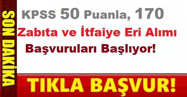 KPSS 50 Puanla 170 Zabıta ve İtfaiyeci Başvuruları Başlıyor