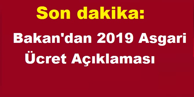 Son dakika: Bakan'dan 2019 Asgari ücret Açıklaması