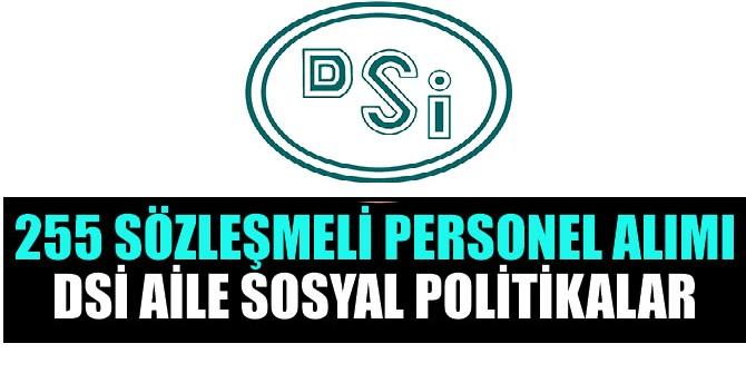 Aile Sosyal Politikalar ve DSİ 255 Sözleşmeli Personel Alımı