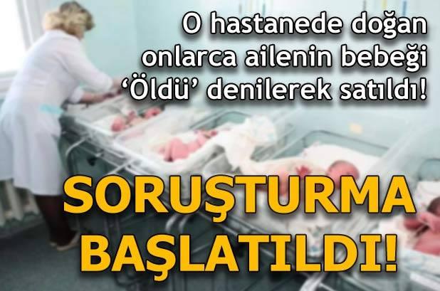 O Hastanede Doğan Onlarca Ailenin Bebeği Öldü denilerek Satıldı