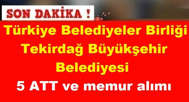 Türkiye Belediyeler Birliği , Tekirdağ Büyükşehir Belediyesi 5 ATT ve memur alımı