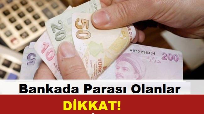 Bankada parası olanlar DİKKAT!