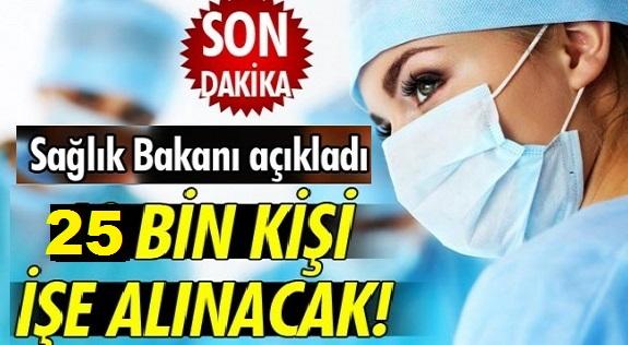 Sağlık Bakanı Açıkladı: 25 Bin Personel ALINACAK!