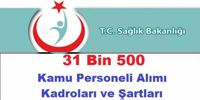 Sağlık Bakanlığı 31 Bin 500 Kamu Personeli Alımı Kadroları ve Şartları