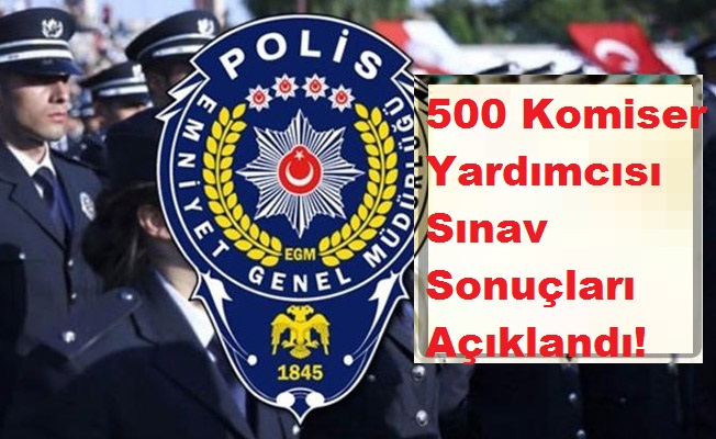 Polis Akademisi 500 Komiser Yardımcısı Sınav Sonuçları Açıklandı!