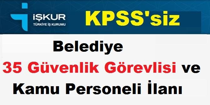 Belediye KPSS Şartsız 35 Güvenlik Görevlisi ve Kamu Personeli İlanı