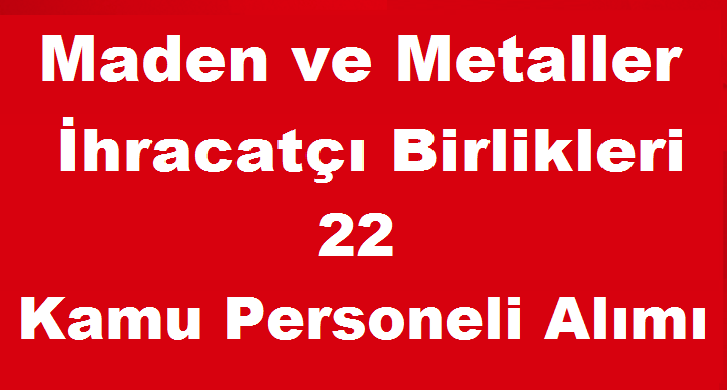 Maden ve Metaller İhracatçı Birlikleri 22 Kamu Personeli Alımı