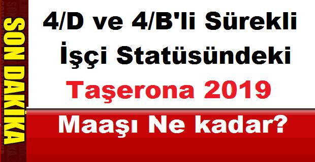 4/D ve 4/B'li Sürekli işçi Statüsündeki Taşerona 2019 Maaşı Ne kadar?