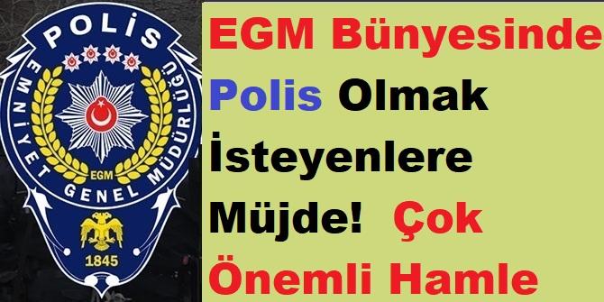 EGM Bünyesinde Polis Olmak İsteyenlere Müjde ! Çok Önemli Hamle
