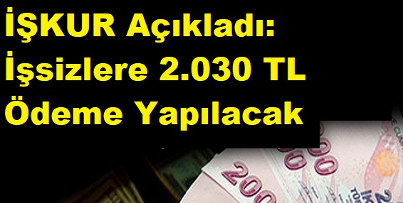 İŞKUR'dan Açıklama: İşsizlere 2.030 TL Ödeme Yapılacak!